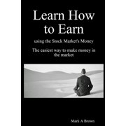 Learn How to Earn using the Stock Market's money - eBook