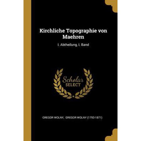 Kirchliche Topographie Von Maehren: I. Abtheilung, I. Band Paperback (Mt-uhren)