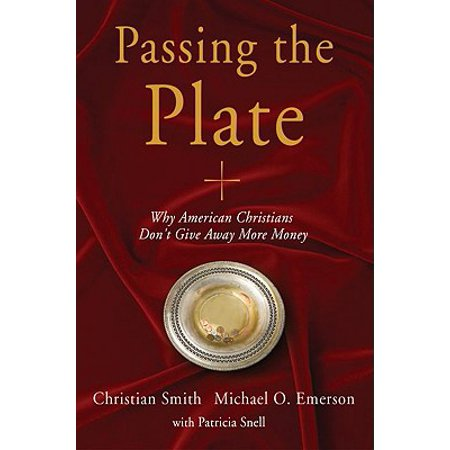 Passing the Plate : Why American Christians Don't Give Away More Money - Give A Ways