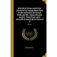 Etat de la Corse, Suivi d'Un Journal d'Un Voyage Dans l'Isle Et Des M�moires de Pascal Paoli, Par Mr. James Boswel, Ecuyer. Orn� d'Une Carte Nouvelle Hardcover