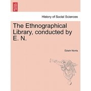 The Ethnographical Library, Conducted by E. N.