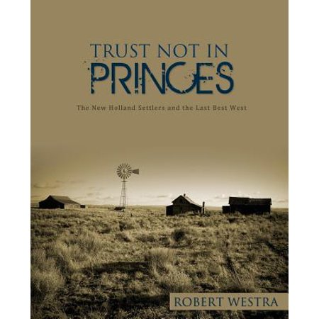 Trust Not in Princes : The New Holland Settlers and the Last Best