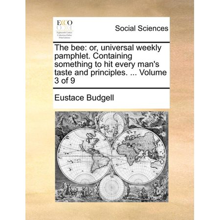 The Bee : Or, Universal Weekly Pamphlet. Containing Something to Hit Every Man's Taste and Principles. ... Volume 3 of 9
