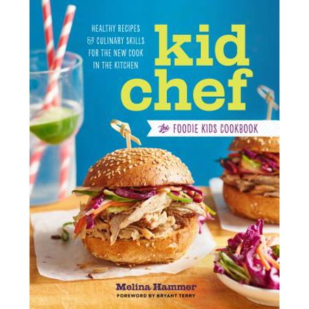 (Kid Chef : The Foodie Kids Cookbook: Healthy Recipes and Culinary Skills for the New Cook in the Kitchen)