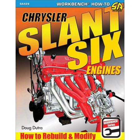 Chrysler Slant Six Engines: How to Rebuild and Modify