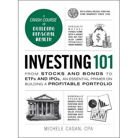 Investing 101 : From Stocks and Bonds to ETFs and IPOs, an Essential Primer on Building a Profitable