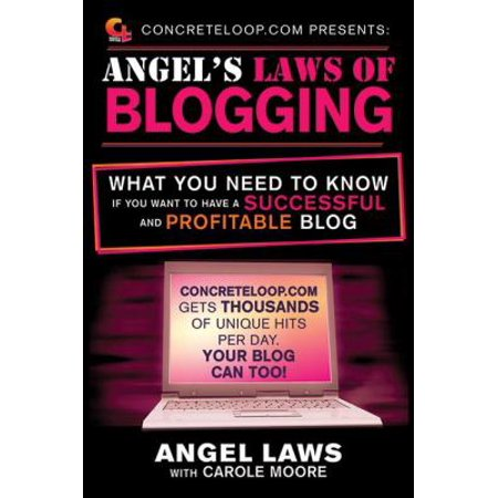 Concreteloop Com Presents  Angels Laws Of Blogging  What You Need To Know If You Want To Have A Successful And Profitable Blog