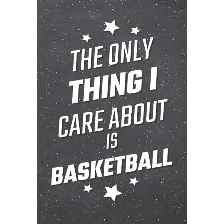 The Only Thing I Care About Is Basketball : Basketball Notebook, Planner or Journal - Size 6 x 9 - 110 Lined Pages - Office Equipment, Supplies -Funny Basketball Gift Idea for Christmas or Birthday ()