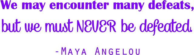 """Vinyl Wall Decal: Inspirational Quote - Maya Angelou """"We may encounter many defeats, but we must NEVER Be Defeated"""" 
