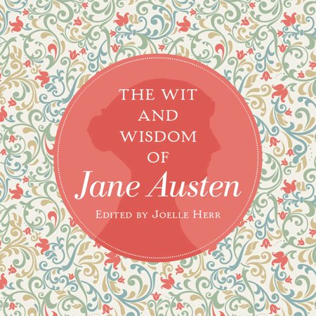 The Wit and Wisdom of Jane Austen (Jane Birch Discovering The Word Of Wisdom)