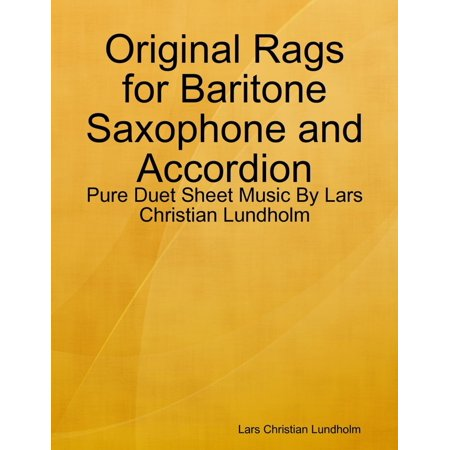 Original Rags for Baritone Saxophone and Accordion - Pure Duet Sheet Music By Lars Christian Lundholm - (12th Street Rag Sheet Music)