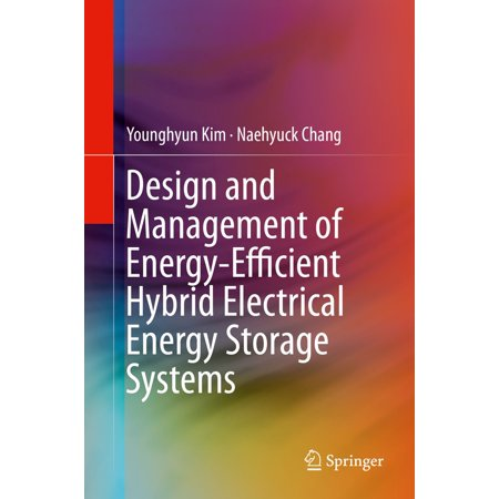 Design and Management of Energy-Efficient Hybrid Electrical Energy Storage Systems -