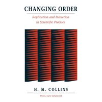 Changing Order : Replication and Induction in Scientific Practice