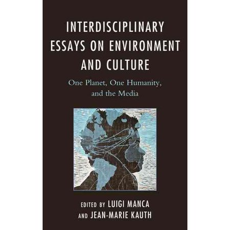 Interdisciplinary Essays On Environment And Culture  One Planet  One Humanity  And The Media