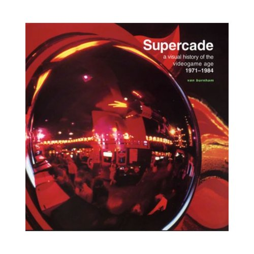 Supercade: A Visual History of the Videograme Age 1971-1984