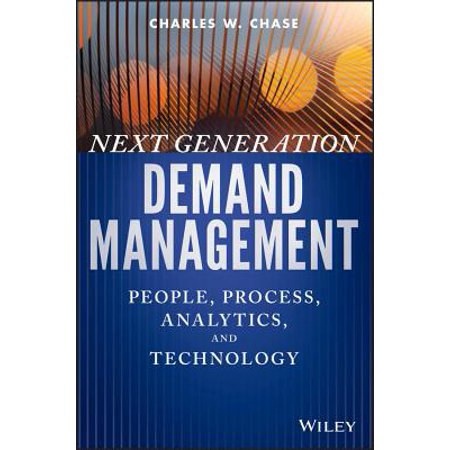 Next Generation Demand Management : People, Process, Analytics, and (Demand Forecasting In Production And Operations Management)