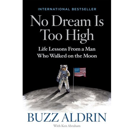 No Dream Is Too High : Life Lessons From a Man Who Walked on the