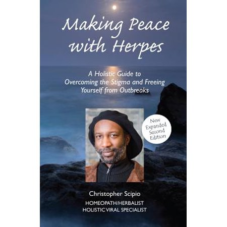Making Peace with Herpes : A Holistic Guide to Overcoming the Stigma and Freeing Yourself from Outbreaks