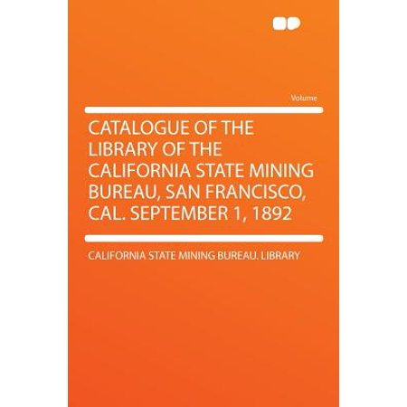 Catalogue of the Library of the California State Mining Bureau, San Francisco, Cal. September 1,
