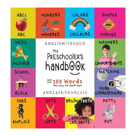 The Preschooler's Handbook : Bilingual (English / French) (Anglais / Fran�ais) Abc's, Numbers, Colors, Shapes, Matching, School, Manners, Potty and Jobs, with 300 Words That Every Kid Should Know: Engage Early Readers: Children's Learning Books