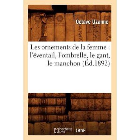 Les Ornements de la Femme : L'Éventail, l'Ombrelle, Le Gant, Le Manchon -