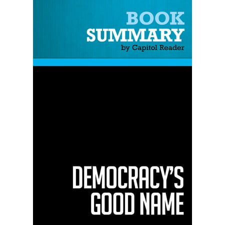 Summary of Democracy's Good Name: The Rise and Risks of the World's Most Popular Form of Government - Michael Mandelbaum -
