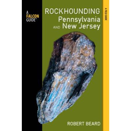 Rockhounding Pennsylvania and New Jersey : A Guide to the States' Best Rockhounding