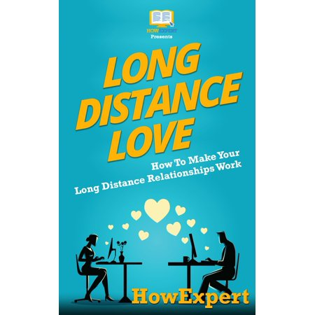 Long Distance Love: How To Make Your Long Distance Relationships Work -