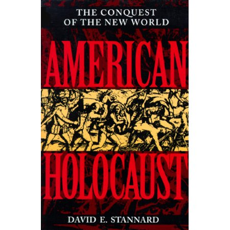 American Holocaust : Columbus and the Conquest of the New