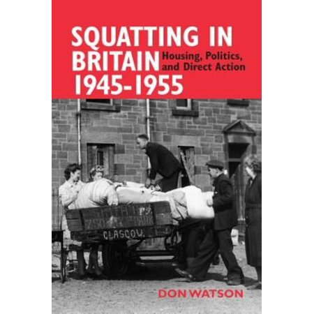 Squatting In Britain 1945 1955   Housing  Politics  And Direct Action