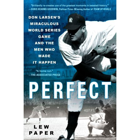 Perfect : Don Larsen's Miraculous World Series Game and the Men Who Made it -