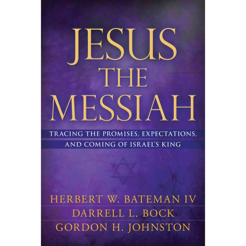 Jesus The Messiah: Tracing the Promises, Expectations, and Comings of Israel's King