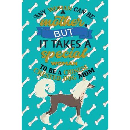 Any Woman Can Be A Mother But, It Takes A Special Woman To Be A Chinese Crested Dog Mom: Journal Composition Notebook for Dog and Puppy Lovers Paperback