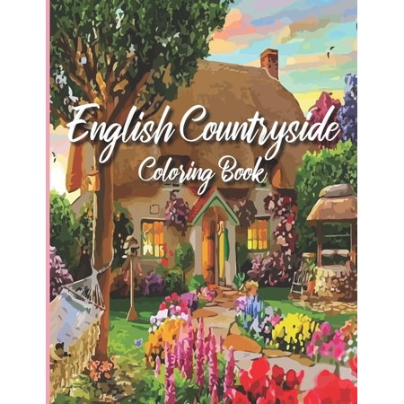 English Countryside Coloring Book: Adult Coloring Book, Coloring Huts, Houses, Trees And Flowers, Color & Frame Coloring Book, Stay Home and Color, Nice and easy graphics (Paperback)