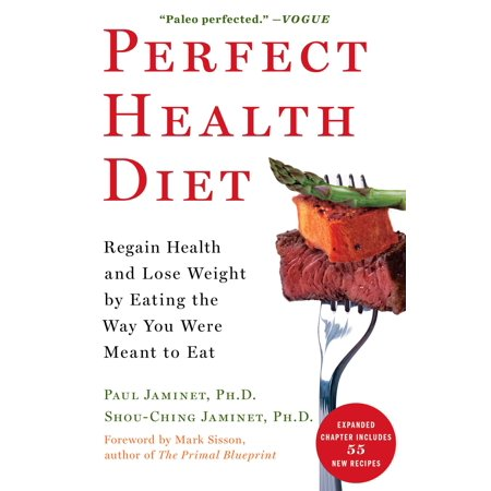 Perfect Health Diet : Regain Health and Lose Weight by Eating the Way You Were Meant to (Best Diet In The World For Health)