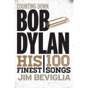 Counting Down: Counting Down Bob Dylan: His 100 Finest Songs (Hardcover)