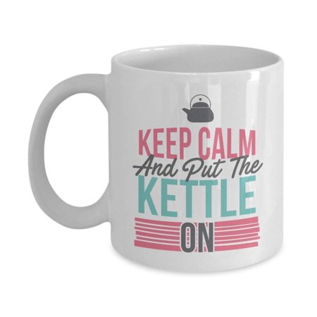 - Keep Calm And Put The Kettle On Funny Unique Coffee & Tea Gift Mug, Teapot Present For Workaholic, Hard Working, Overachiever, Laborious Men & Women Who Aim High