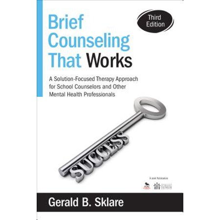 Brief Counseling That Works : A Solution-Focused Therapy Approach for School Counselors and Other Mental Health