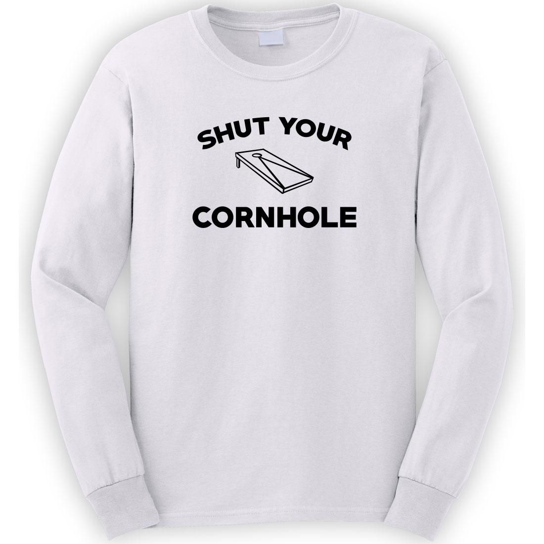 e26d7b72407 Uncensored Shirts - Shut Your Cornhole Long Sleeve Shirt - ID  2216 ...
