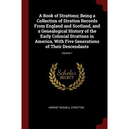 A Book of Strattons; Being a Collection of Stratton Records from England and Scotland, and a Genealogical History of the Early Colonial Strattons in America, with Five Generations of Their Descendants; Volume (The Economy Of Early Colonial Virginia Depended On)