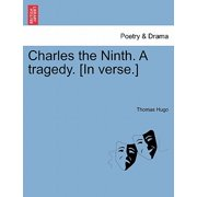 Charles the Ninth. a Tragedy. [In Verse.]