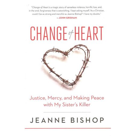 - Change of Heart : Justice, Mercy, and Making Peace with My Sister's Killer