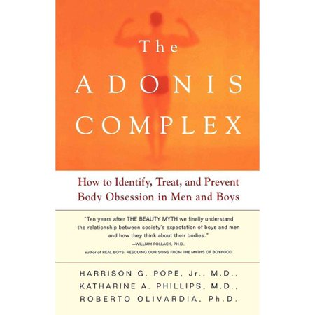 The Adonis Complex  How To Identify  Treat And Prevent Body Obsession In Men And Boys