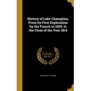 History of Lake Champlain, from Its First Exploration by the French in 1609, to the Close of the Year 1814
