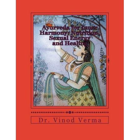 Ayurveda pour l'harmonie intérieure: la nutrition, l'énergie sexuelle et la guérison