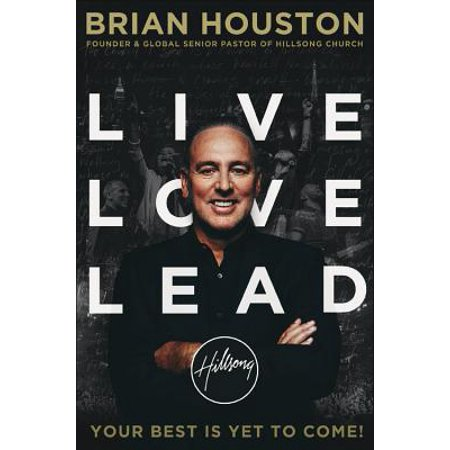 Live Love Lead : Your Best Is Yet to Come! (The Best Was Yet To Come)