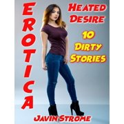 Erotica: Heated Desire: 10 Dirty Stories - eBook