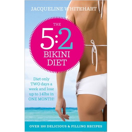 The 5:2 Bikini Diet: Over 140 Delicious Recipes That Will Help You Lose Weight, Fast! Includes Weekly Exercise Plan and Calorie Counter -