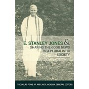 E. Stanley Jones and Sharing the Good News in a Pluralistic Society