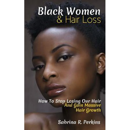 Black Women & Hair Loss : How to Stop Losing Our Hair & Gain Massive Hair